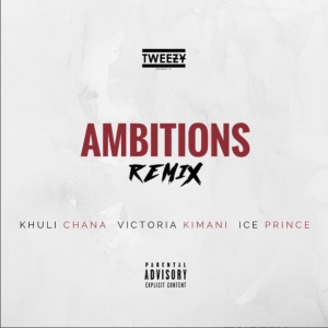 Tweezy - Ambitions (Remix) ft Khuli Chana, Ice Prince & Victoria Kimani